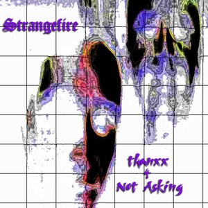 Thanxx 4 Not Asking...Strangefire B-sides Release!