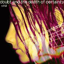 Doubt and the Death of Certainty