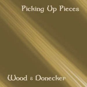 Wood And Donecker - Picking Up Pieces