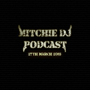 Mitchie DJ Podcast - Episode 1 - 27th March 2015