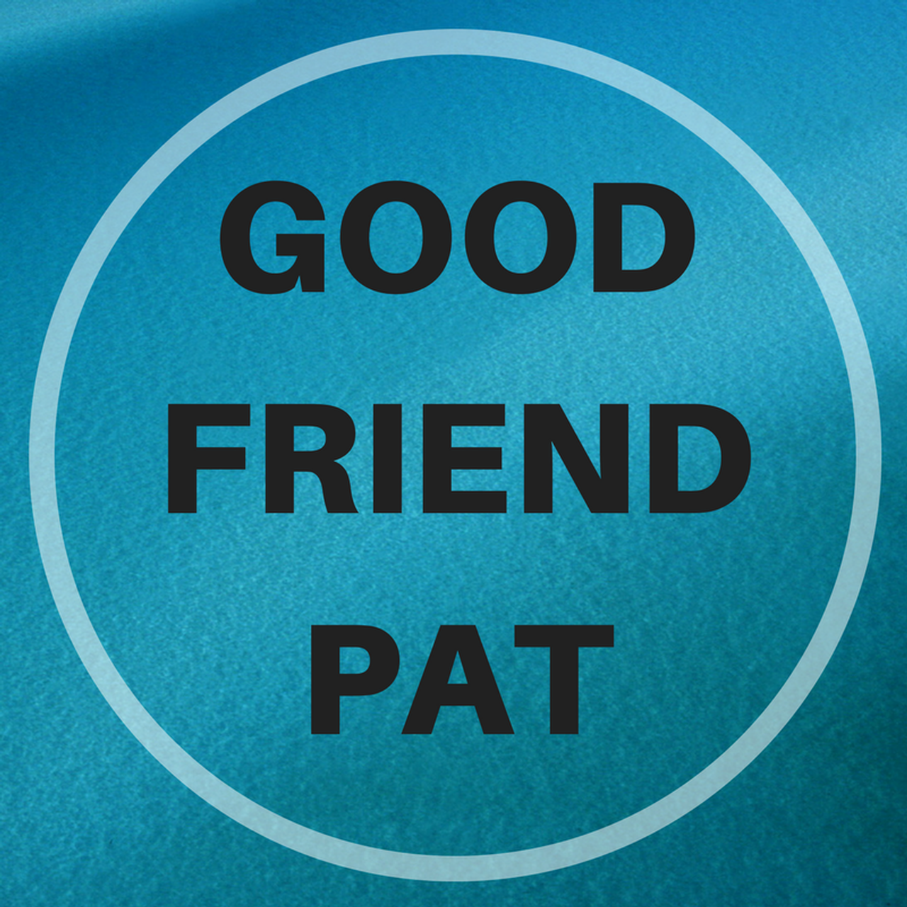 Good Friend Pat